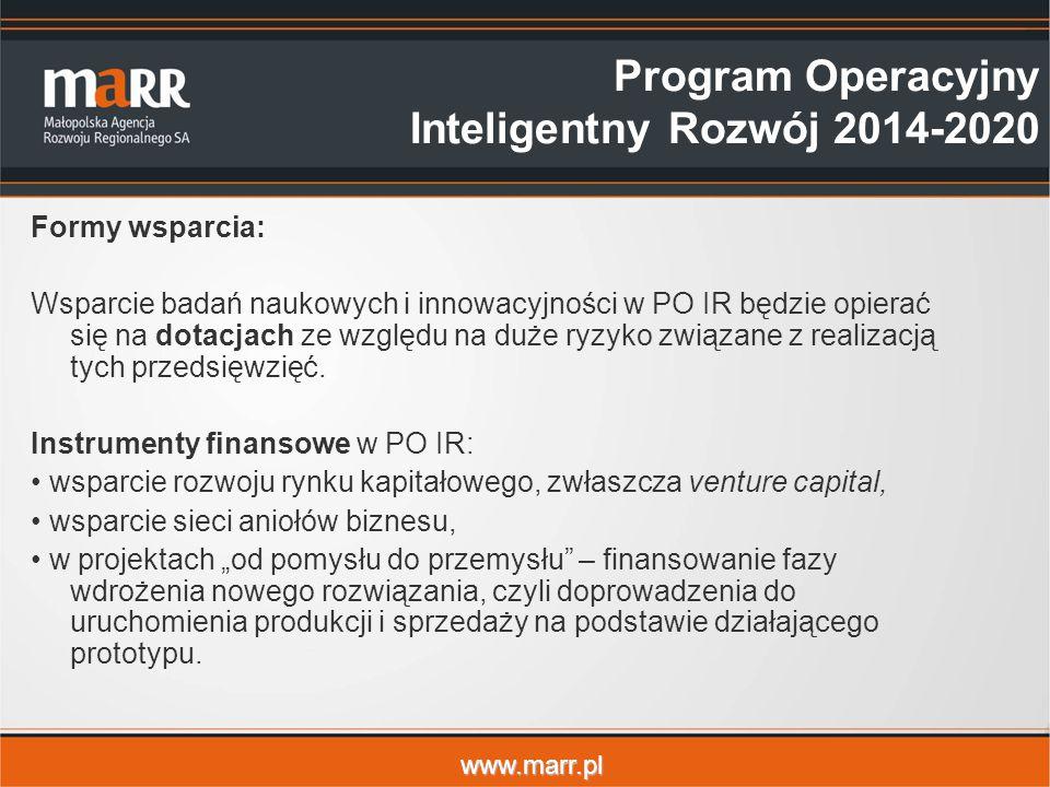 www.marr.pl Formy wsparcia: Wsparcie badań naukowych i innowacyjności w PO IR będzie opierać się na dotacjach ze względu na duże ryzyko związane z realizacją tych przedsięwzięć.