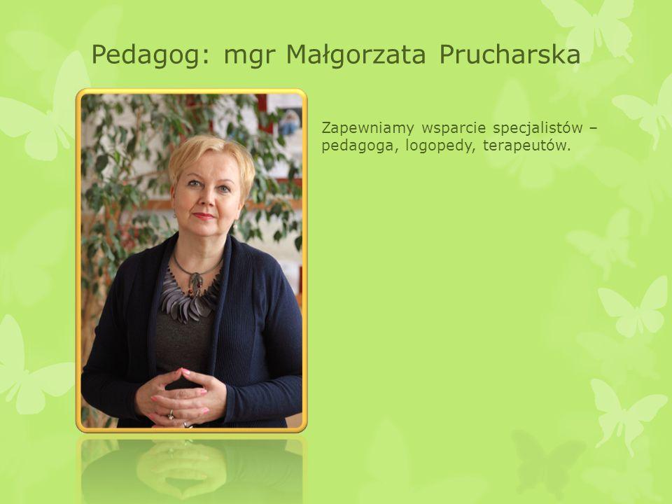 Pedagog: mgr Małgorzata Prucharska Zapewniamy wsparcie specjalistów – pedagoga, logopedy, terapeutów.
