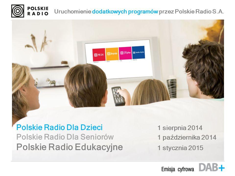 Polskie Radio Dla Dzieci 1 sierpnia 2014 Polskie Radio Dla Seniorów 1 października 2014 Polskie Radio Edukacyjne 1 stycznia 2015 Uruchomienie dodatkowych programów przez Polskie Radio S.A.