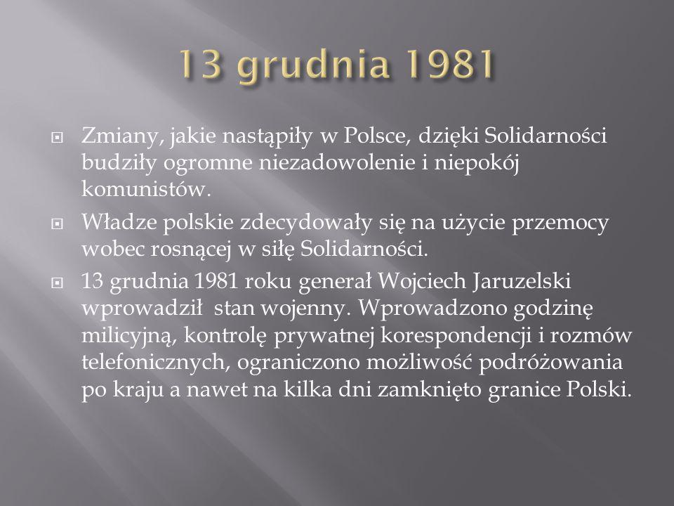  Zmiany, jakie nastąpiły w Polsce, dzięki Solidarności budziły ogromne niezadowolenie i niepokój komunistów.  Władze polskie zdecydowały się na użyc