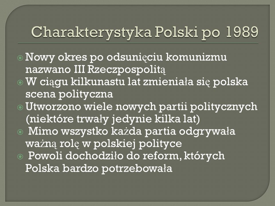  Nowy okres po odsuni ę ciu komunizmu nazwano III Rzeczpospolit ą  W ci ą gu kilkunastu lat zmienia ł a si ę polska scena polityczna  Utworzono wie