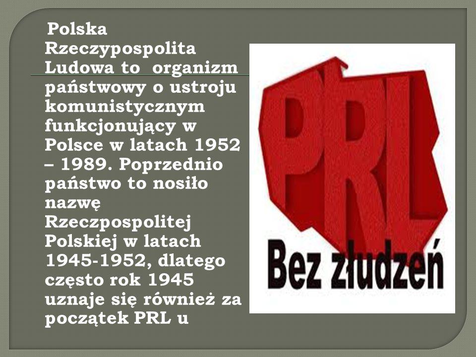 Polska Rzeczypospolita Ludowa to organizm państwowy o ustroju komunistycznym funkcjonujący w Polsce w latach 1952 – 1989. Poprzednio państwo to nosiło
