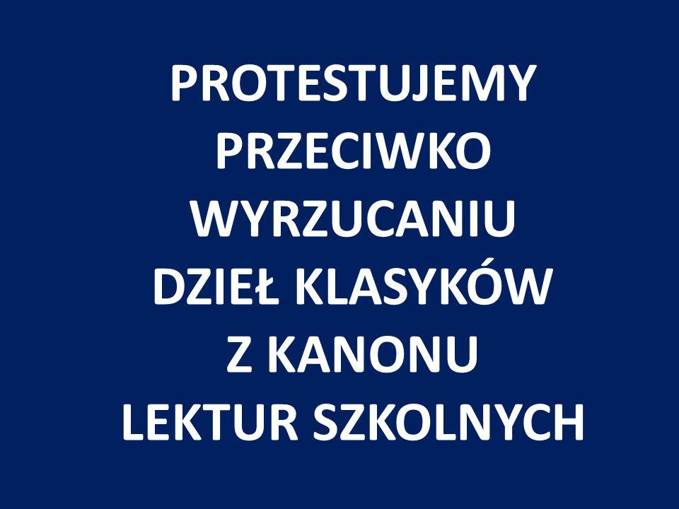 PROTESTUJEMY PRZECIWKO WYRZUCANIU DZIEŁ KLASYKÓW Z KANONU LEKTUR SZKOLNYCH