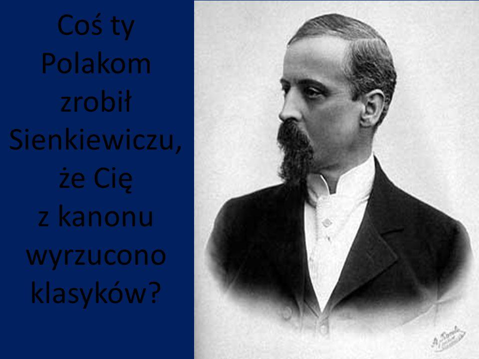 Coś ty Polakom zrobił Sienkiewiczu, że Cię z kanonu wyrzucono klasyków?