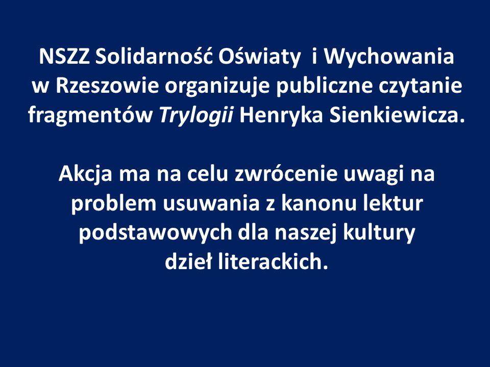 NSZZ Solidarność Oświaty i Wychowania w Rzeszowie organizuje publiczne czytanie fragmentów Trylogii Henryka Sienkiewicza. Akcja ma na celu zwrócenie u