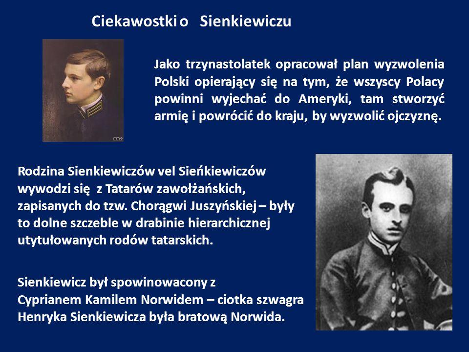 Ciekawostki o Sienkiewiczu Jako trzynastolatek opracował plan wyzwolenia Polski opierający się na tym, że wszyscy Polacy powinni wyjechać do Ameryki,