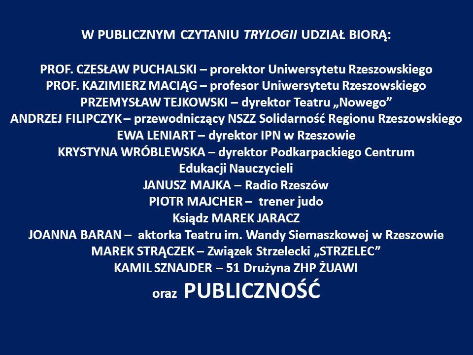 W PUBLICZNYM CZYTANIU TRYLOGII UDZIAŁ BIORĄ: PROF. CZESŁAW PUCHALSKI – prorektor Uniwersytetu Rzeszowskiego PROF. KAZIMIERZ MACIĄG – profesor Uniwersy