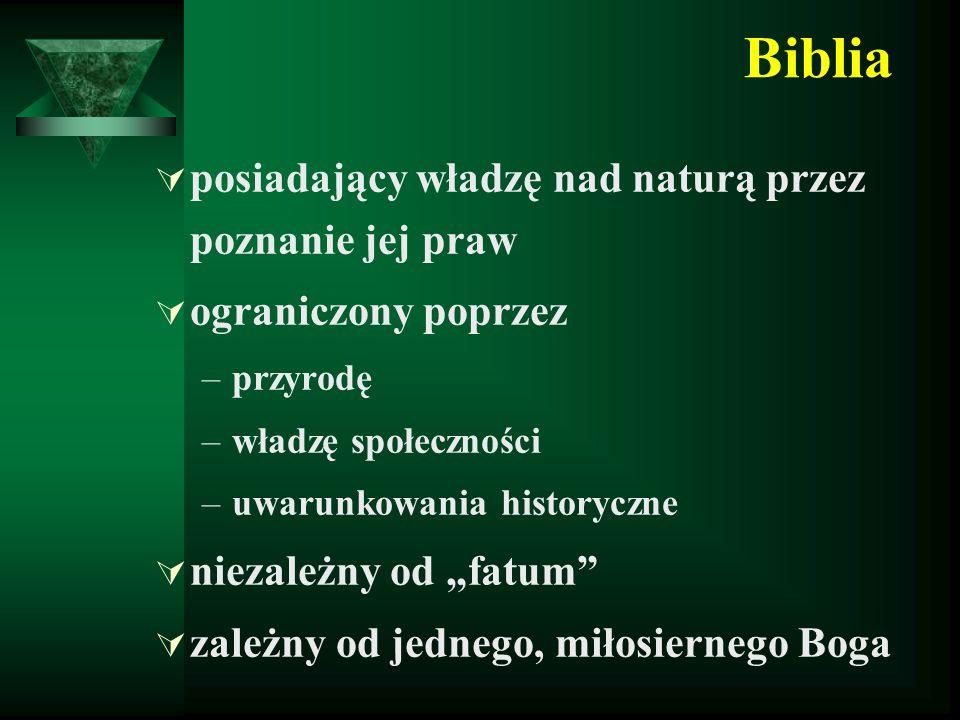 Biblia  posiadający władzę nad naturą przez poznanie jej praw  ograniczony poprzez –przyrodę –władzę społeczności –uwarunkowania historyczne  nieza