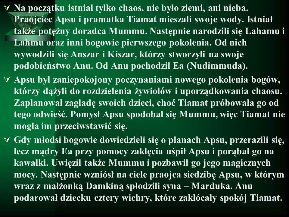 człowiek  sumeryjski – z gliny w Apsu –aby zastąpić bogów w uprawianiu ziemi  akadyjskie – ciało człowieka z gliny –zmieszanej z plwocinami wielkich bóstw –zmieszanej z krwią zabitego demona Kingu  egipski –z łez boga Re (mitologia heliopolitańska) –jako emanacja Ptaha (teologia memficka) –z gliny i tchnienia Chnuma