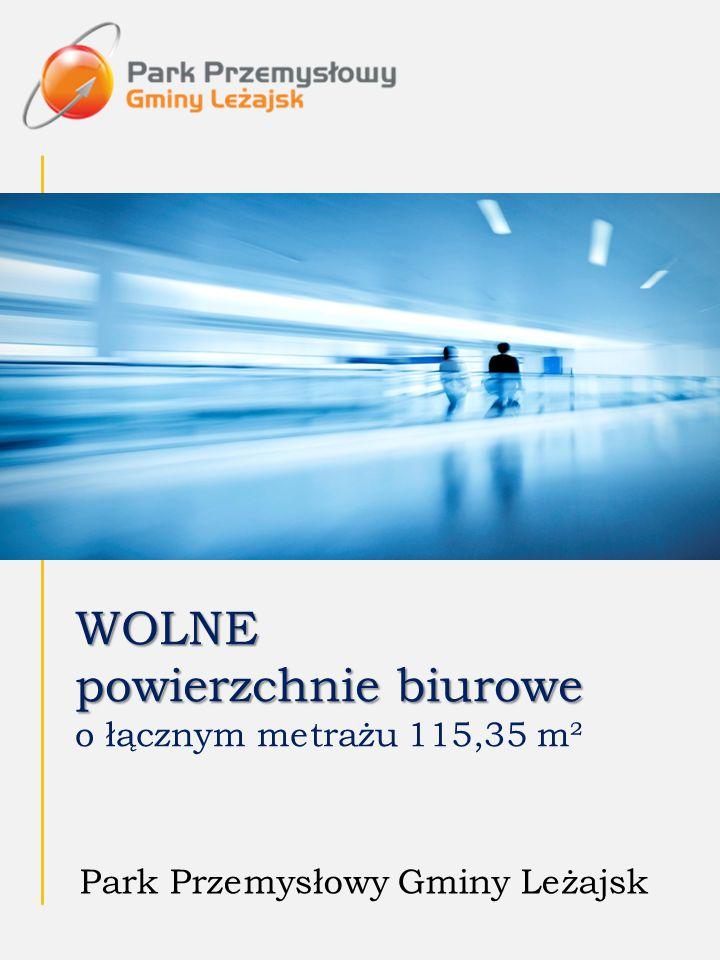 WOLNE powierzchnie biurowe WOLNE powierzchnie biurowe o łącznym metrażu 115,35 m² Park Przemysłowy Gminy Leżajsk