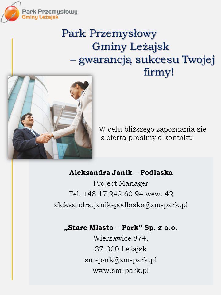 Park Przemysłowy Gminy Leżajsk – gwarancją sukcesu Twojej firmy! Aleksandra Janik – Podlaska Project Manager Tel. +48 17 242 60 94 wew. 42 aleksandra.