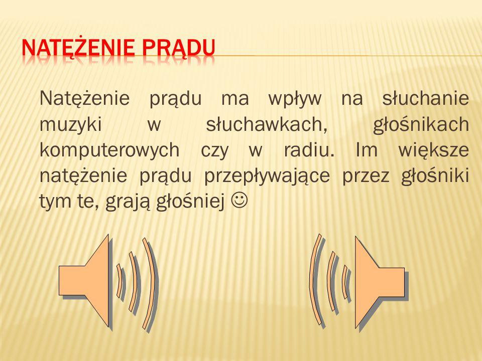 Natężenie prądu ma wpływ na słuchanie muzyki w słuchawkach, głośnikach komputerowych czy w radiu. Im większe natężenie prądu przepływające przez głośn