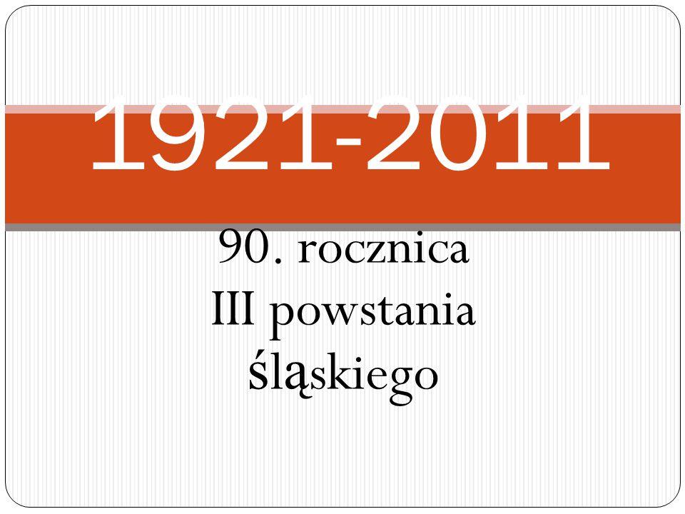 90. rocznica III powstania ś l ą skiego 1921-2011