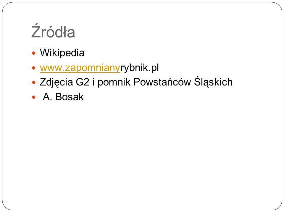 Źródła Wikipedia www.zapomnianyrybnik.pl www.zapomniany Zdjęcia G2 i pomnik Powstańców Śląskich A. Bosak
