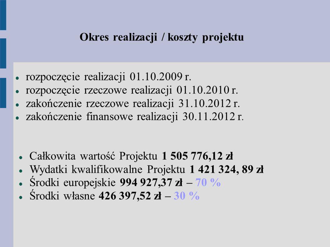 Okres realizacji / koszty projektu rozpoczęcie realizacji 01.10.2009 r. rozpoczęcie rzeczowe realizacji 01.10.2010 r. zakończenie rzeczowe realizacji