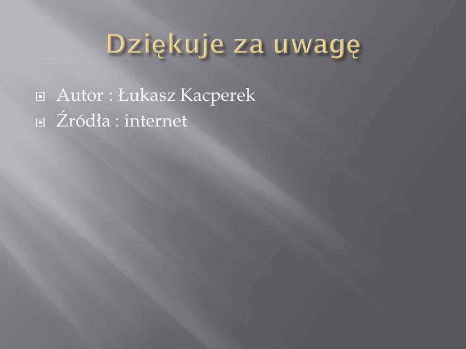 Autor : Łukasz Kacperek  Źródła : internet