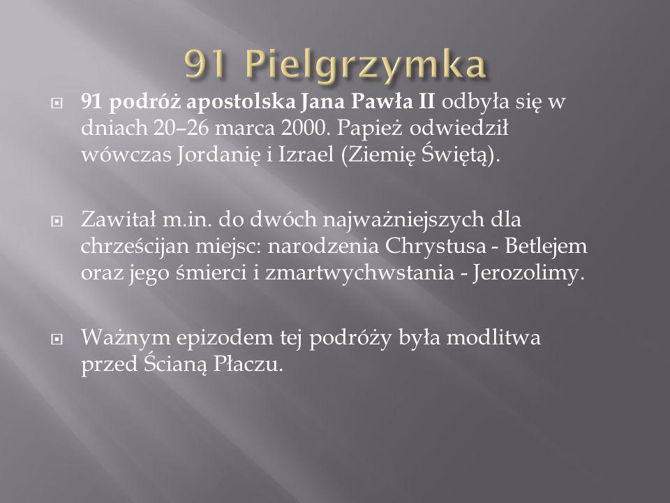  91 podróż apostolska Jana Pawła II odbyła się w dniach 20–26 marca 2000. Papież odwiedził wówczas Jordanię i Izrael (Ziemię Świętą).  Zawitał m.in.