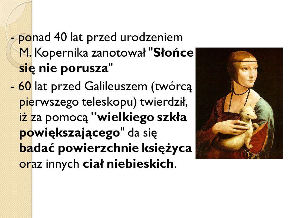 - ponad 40 lat przed urodzeniem M. Kopernika zanotował