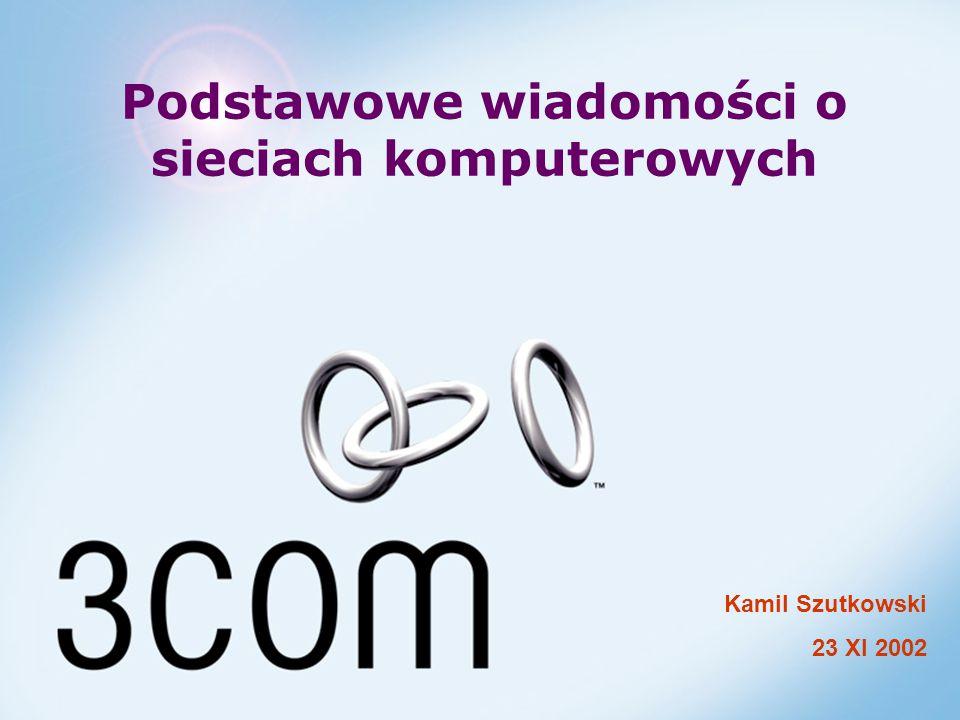 Kamil Szutkowski 23 XI 2002 Podstawowe wiadomości o sieciach komputerowych