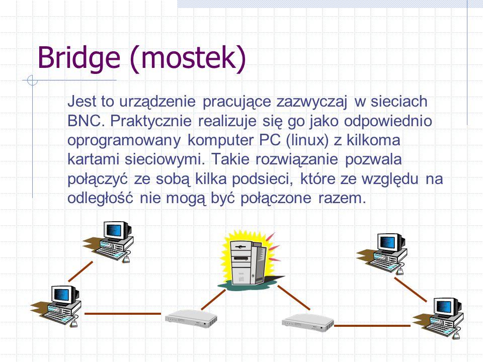 Bridge (mostek) Jest to urządzenie pracujące zazwyczaj w sieciach BNC.
