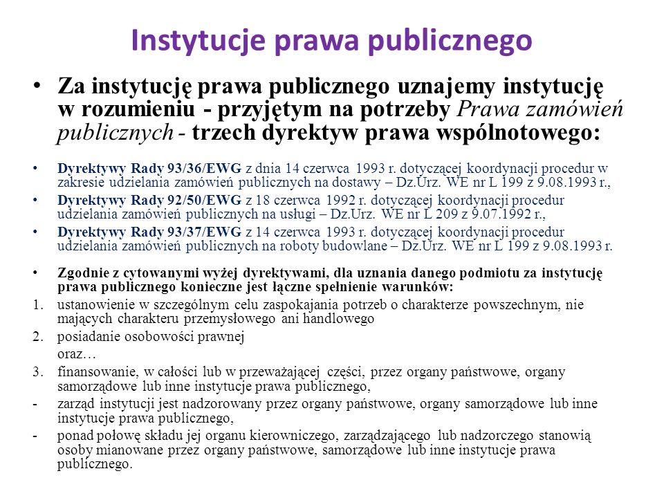 Instytucje prawa publicznego Za instytucję prawa publicznego uznajemy instytucję w rozumieniu - przyjętym na potrzeby Prawa zamówień publicznych - trz