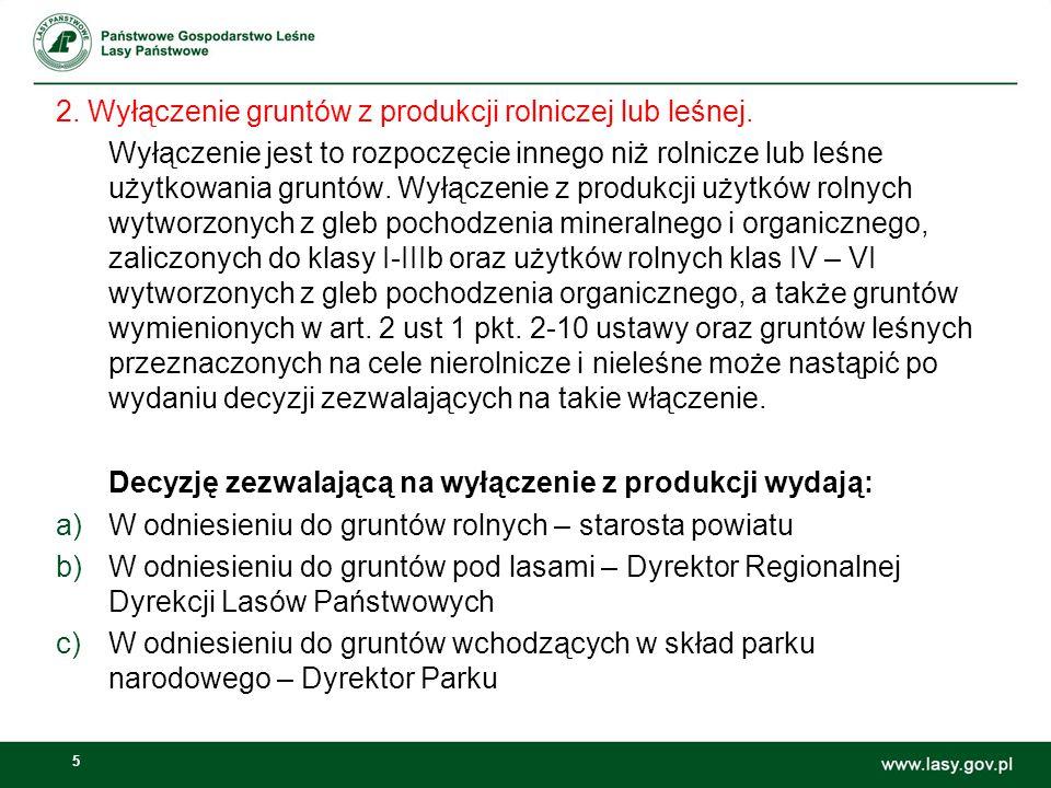 5 2. Wyłączenie gruntów z produkcji rolniczej lub leśnej. Wyłączenie jest to rozpoczęcie innego niż rolnicze lub leśne użytkowania gruntów. Wyłączenie