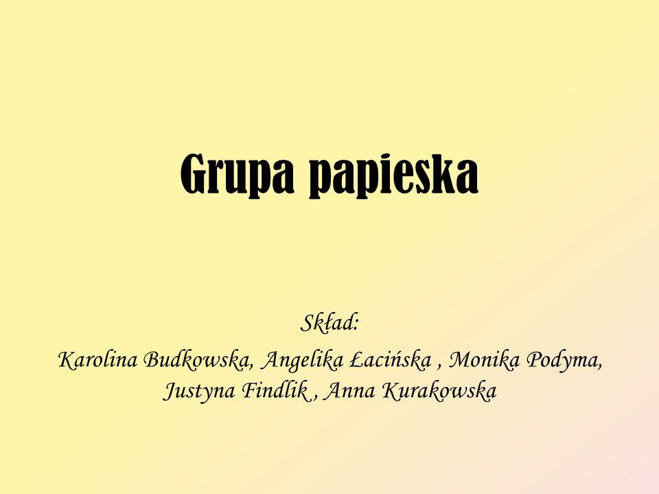 Grupa papieska Skład: Karolina Budkowska, Angelika Łacińska, Monika Podyma, Justyna Findlik, Anna Kurakowska