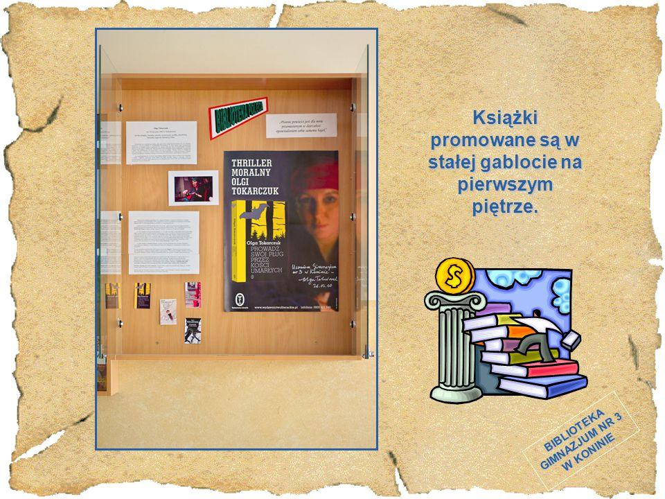 BIBLIOTEKA GIMNAZJUM NR 3 W KONINIE Książki promowane są w stałej gablocie na pierwszym piętrze.