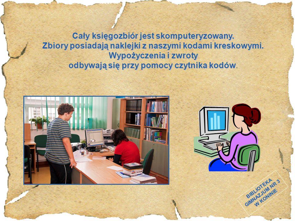 BIBLIOTEKA GIMNAZJUM NR 3 W KONINIE Cały księgozbiór jest skomputeryzowany. Zbiory posiadają naklejki z naszymi kodami kreskowymi. Wypożyczenia i zwro