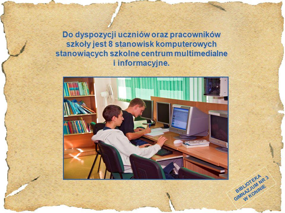 BIBLIOTEKA GIMNAZJUM NR 3 W KONINIE Do dyspozycji uczniów oraz pracowników szkoły jest 8 stanowisk komputerowych stanowiących szkolne centrum multimed