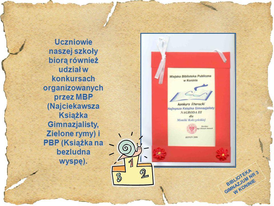 BIBLIOTEKA GIMNAZJUM NR 3 W KONINIE Uczniowie naszej szkoły biorą również udział w konkursach organizowanych przez MBP (Najciekawsza Książka Gimnazjal