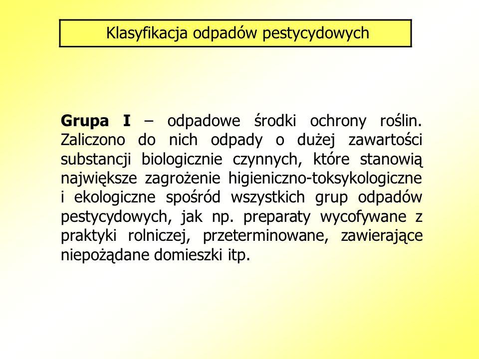 Klasyfikacja odpadów pestycydowych Grupa I – odpadowe środki ochrony roślin. Zaliczono do nich odpady o dużej zawartości substancji biologicznie czynn