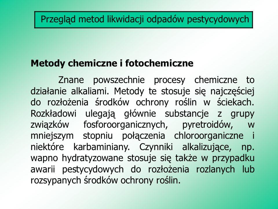 Przegląd metod likwidacji odpadów pestycydowych Metody chemiczne i fotochemiczne Znane powszechnie procesy chemiczne to działanie alkaliami. Metody te