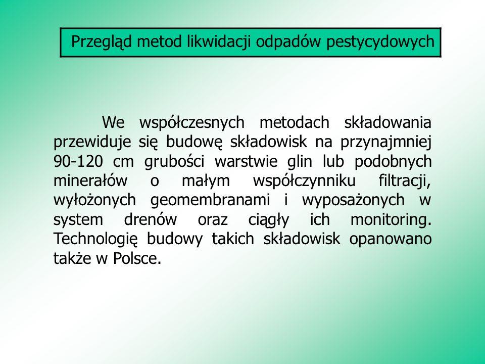 Przegląd metod likwidacji odpadów pestycydowych We współczesnych metodach składowania przewiduje się budowę składowisk na przynajmniej 90-120 cm grubo