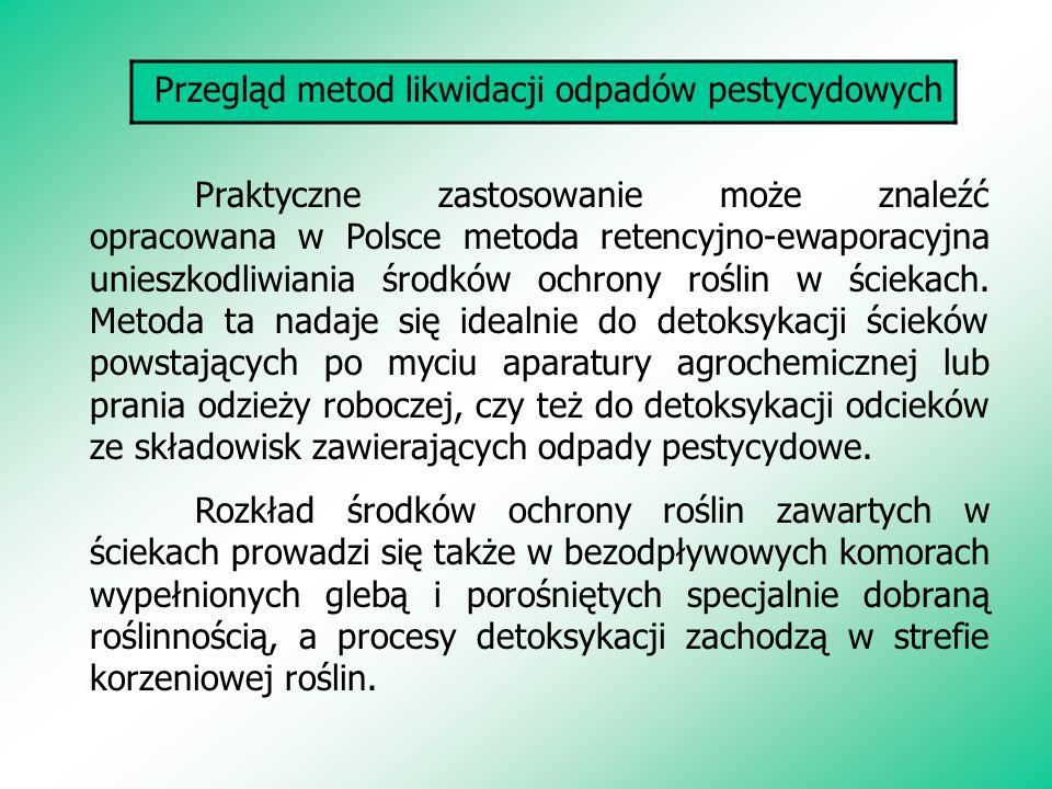 Przegląd metod likwidacji odpadów pestycydowych Praktyczne zastosowanie może znaleźć opracowana w Polsce metoda retencyjno-ewaporacyjna unieszkodliwia
