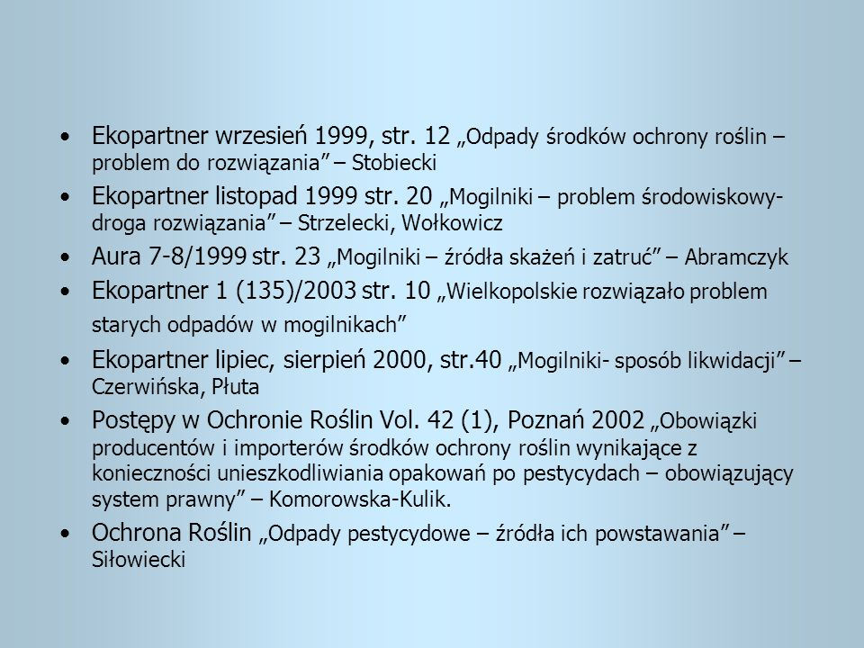 """Ekopartner wrzesień 1999, str. 12 """"Odpady środków ochrony roślin – problem do rozwiązania"""" – Stobiecki Ekopartner listopad 1999 str. 20 """"Mogilniki – p"""
