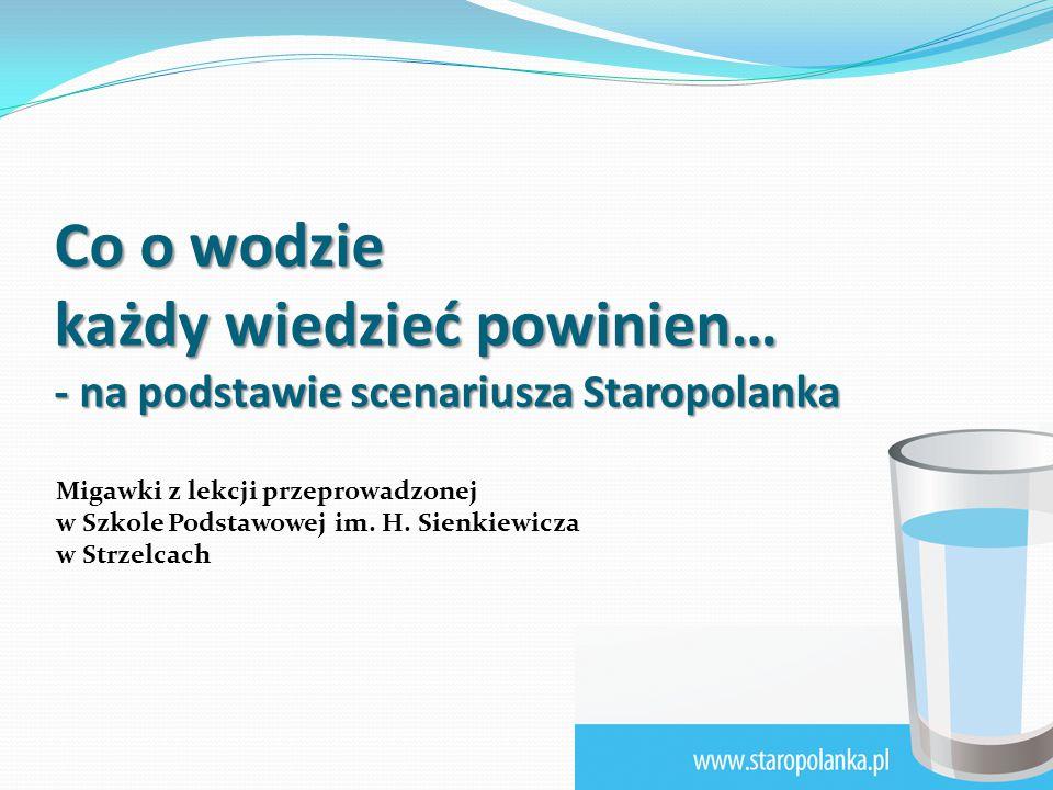 Co o wodzie każdy wiedzieć powinien… - na podstawie scenariusza Staropolanka Migawki z lekcji przeprowadzonej w Szkole Podstawowej im.