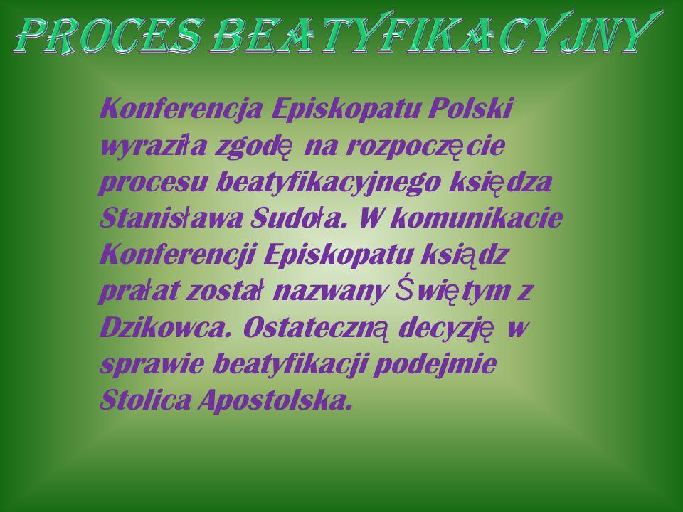 Konferencja Episkopatu Polski wyrazi ł a zgod ę na rozpocz ę cie procesu beatyfikacyjnego ksi ę dza Stanis ł awa Sudo ł a. W komunikacie Konferencji E