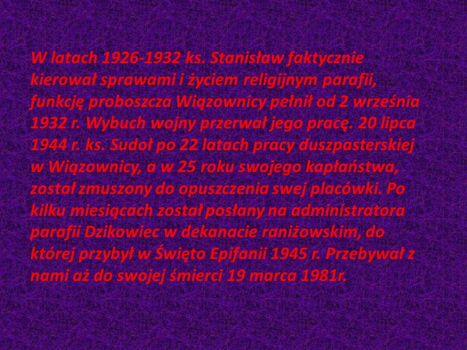 W latach 1926-1932 ks. Stanisław faktycznie kierował sprawami i życiem religijnym parafii, funkcję proboszcza Wiązownicy pełnił od 2 września 1932 r.