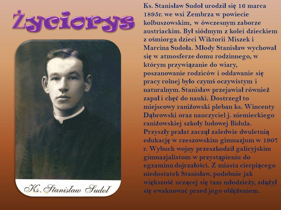 Ks. Stanis ł aw Sudo ł urodzi ł si ę 16 marca 1895r. we wsi Zembrza w powiecie kolbuszowskim, w ówczesnym zaborze austriackim. By ł siódmym z kolei dz