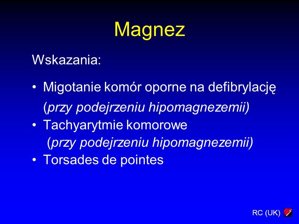 RC (UK) Magnez Wskazania: Migotanie komór oporne na defibrylację (przy podejrzeniu hipomagnezemii) Tachyarytmie komorowe (przy podejrzeniu hipomagneze