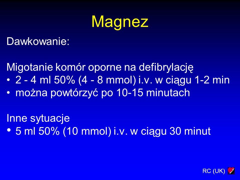 RC (UK) Magnez Dawkowanie: Migotanie komór oporne na defibrylację 2 - 4 ml 50% (4 - 8 mmol) i.v. w ciągu 1-2 min można powtórzyć po 10-15 minutach Inn