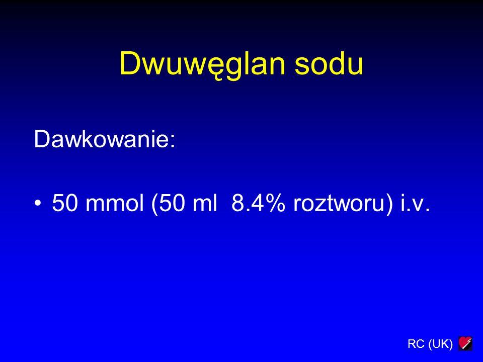 RC (UK) Dwuwęglan sodu Dawkowanie: 50 mmol (50 ml 8.4% roztworu) i.v.