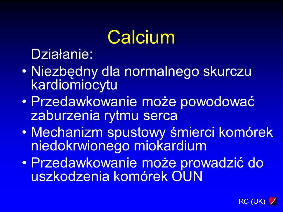 RC (UK) Calcium Działanie: Niezbędny dla normalnego skurczu kardiomiocytu Przedawkowanie może powodować zaburzenia rytmu serca Mechanizm spustowy śmie