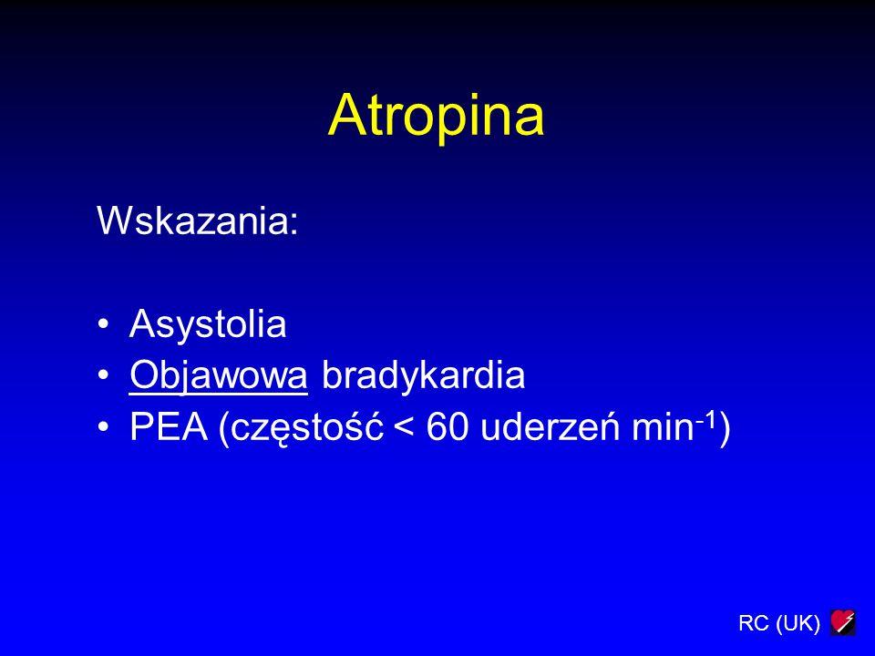 RC (UK) Atropina Wskazania: Asystolia Objawowa bradykardia PEA (częstość < 60 uderzeń min -1 )