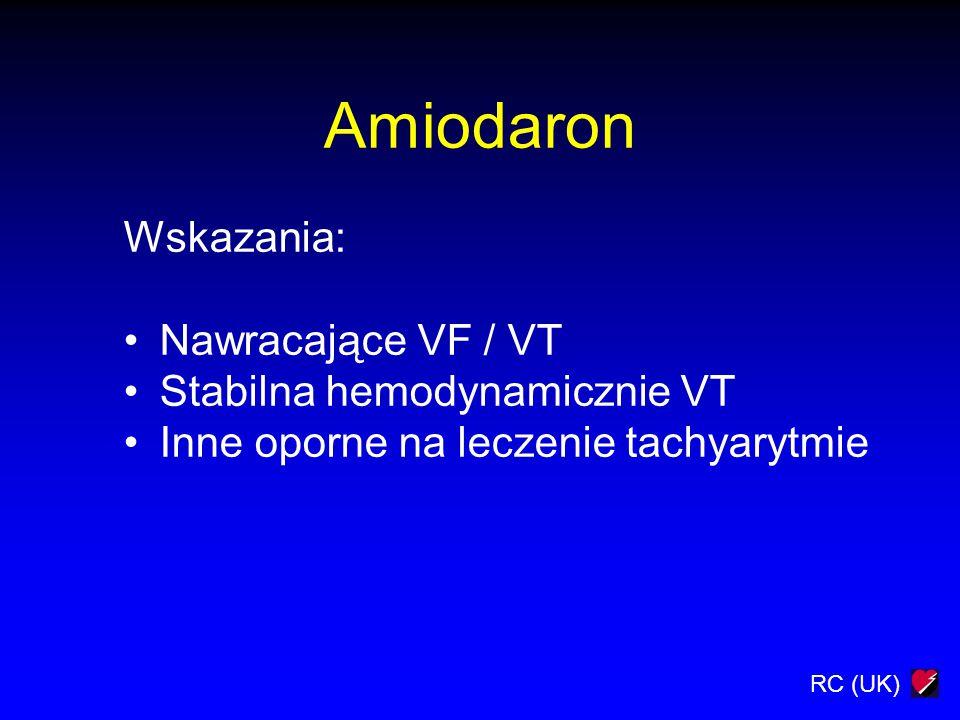 RC (UK) Amiodaron Wskazania: Nawracające VF / VT Stabilna hemodynamicznie VT Inne oporne na leczenie tachyarytmie