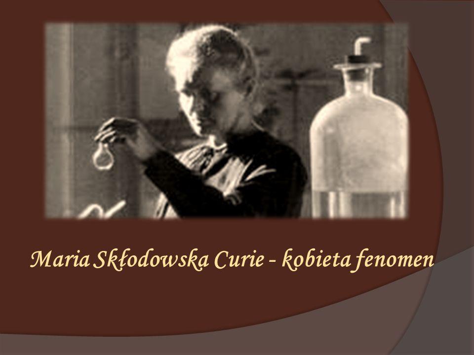 Maria Skłodowska Curie - kobieta fenomen