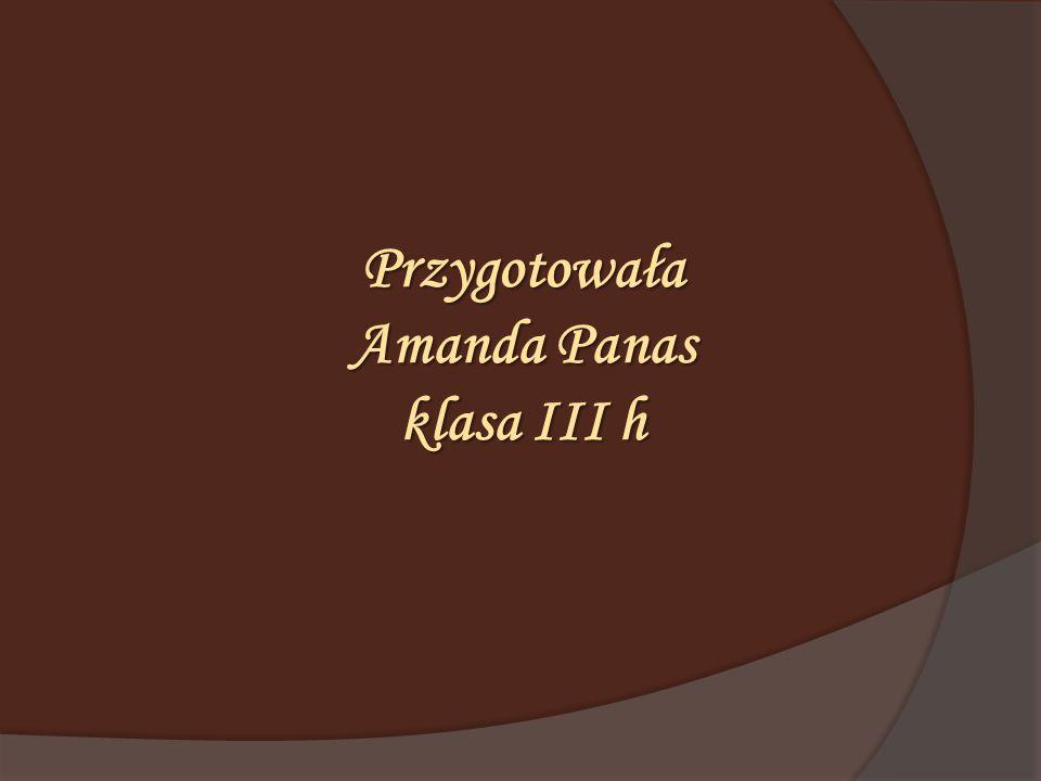 Przygotowała Amanda Panas klasa III h