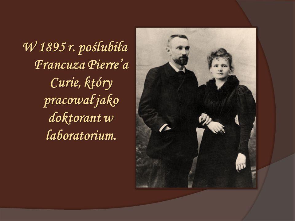 W 1895 r. poślubiła Francuza Pierre'a Curie, który pracował jako doktorant w laboratorium.