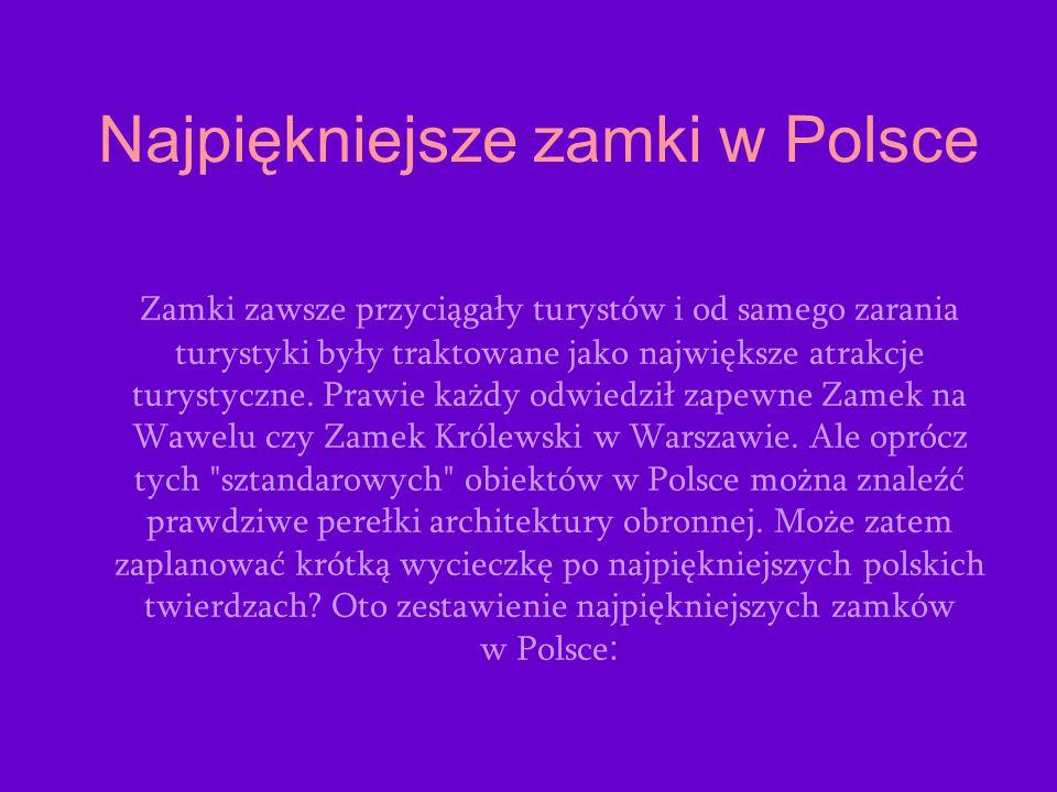 Najpiękniejsze zamki w Polsce Zamki zawsze przyciągały turystów i od samego zarania turystyki były traktowane jako największe atrakcje turystyczne. Pr
